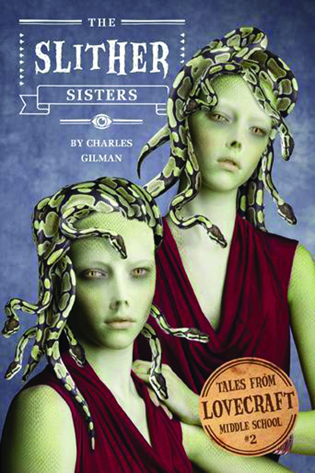TALES FROM LOVECRAFT MIDDLE SCHOOL #2 SLITHER SISTERS