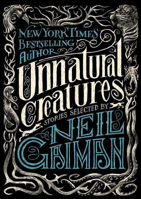 UNNATURAL CREATURES STORIES SELECTED BY NEIL GAIMAN SC