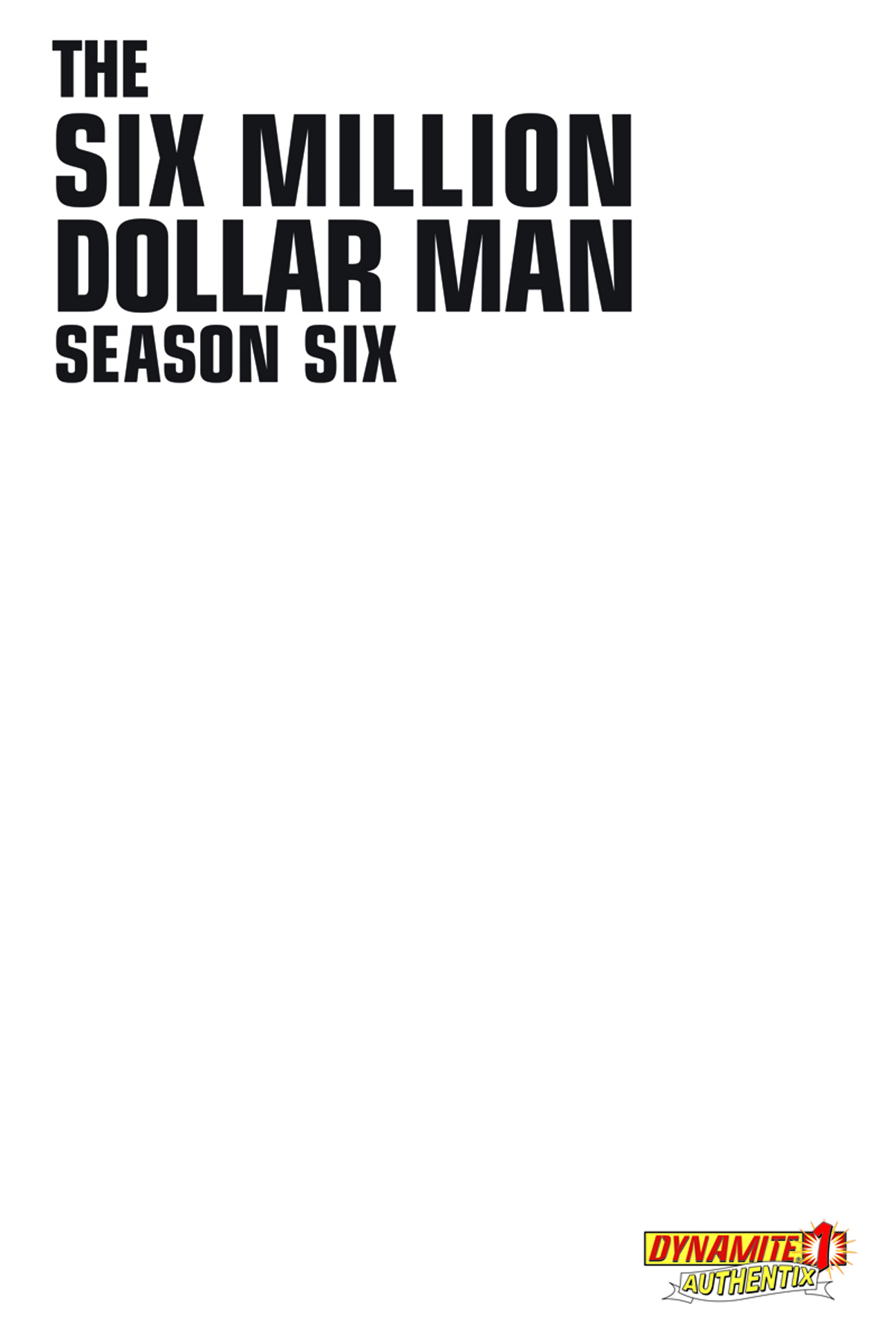 SIX MILLION DOLLAR MAN SEASON 6 #1 BLANK AUTHENTIX VAR CVR