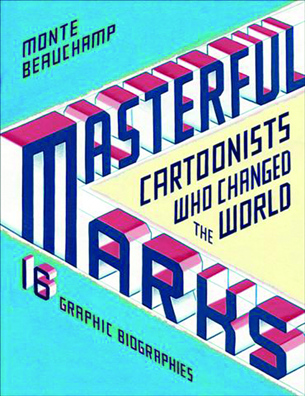 MASTERFUL MARKS CARTOONIST WHO CHANGED THE WORLD HC