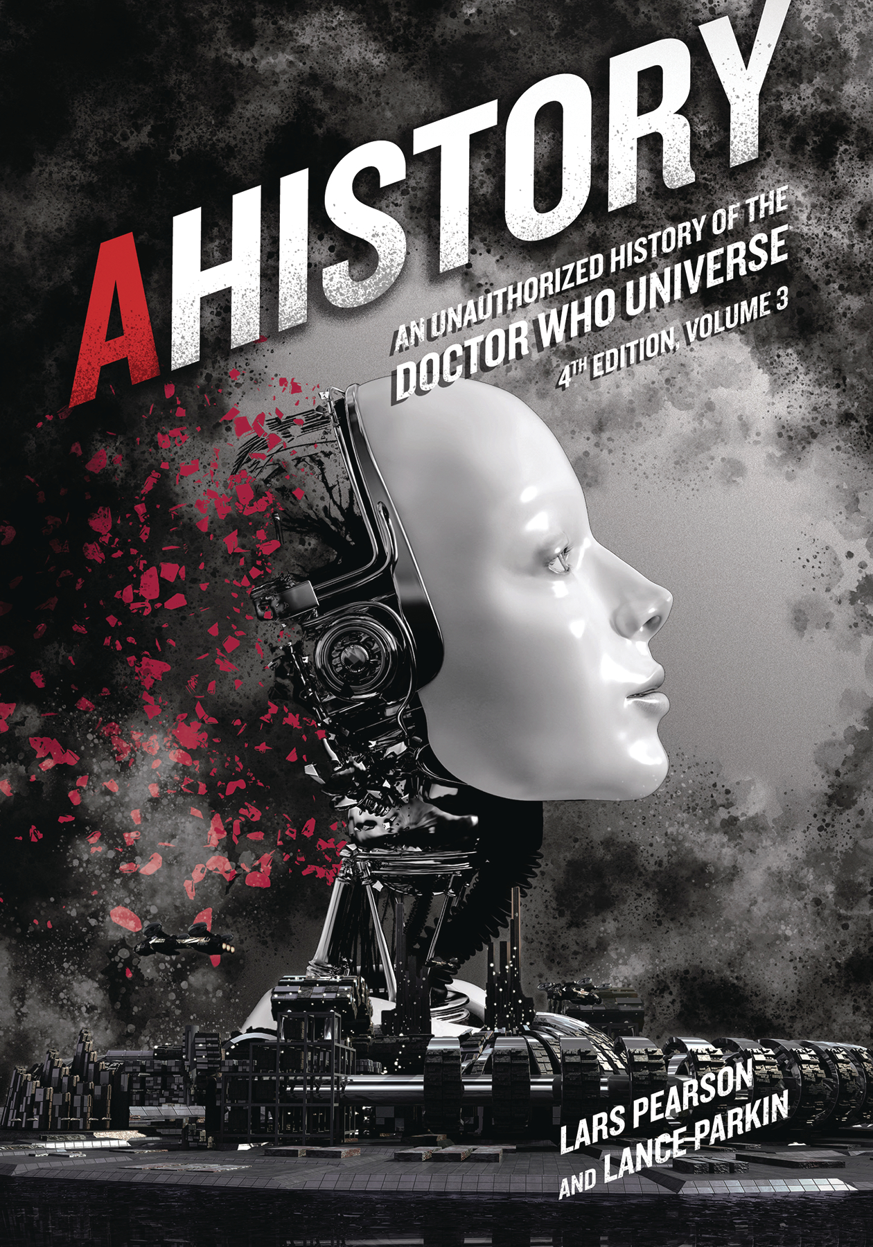 AHISTORY UNAUTH HIST OF DOCTOR WHO UNIVERSE 4TH ED VOL 03 (C