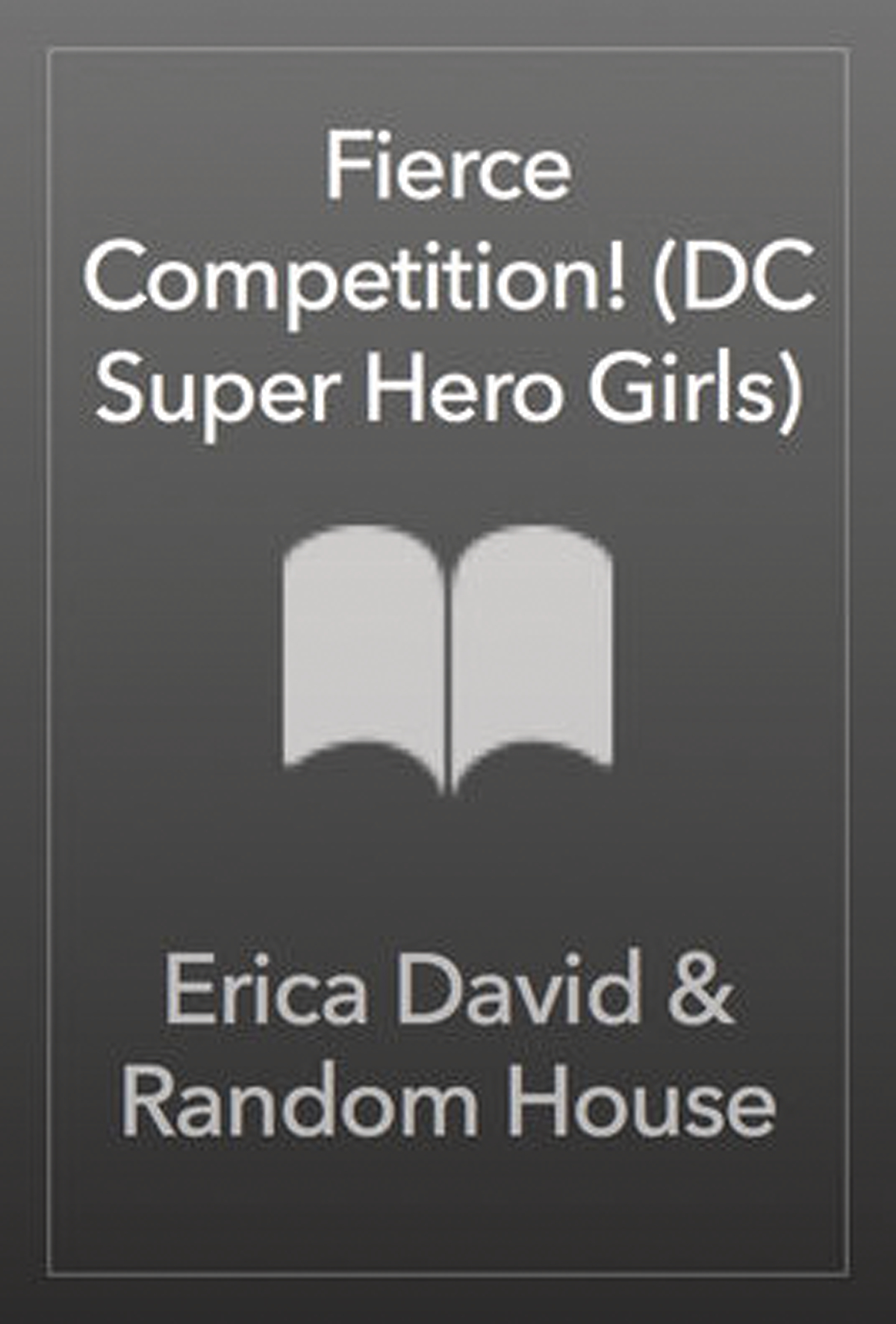 DC SUPER HERO GIRLS FIERCE COMPETITION (RES)
